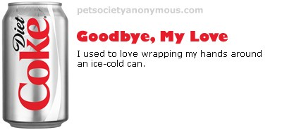Pet Society Anonymous Goodbye Diet Coke