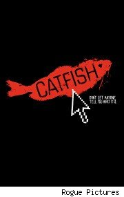 Take the tag line for 'Catfish' seriously!