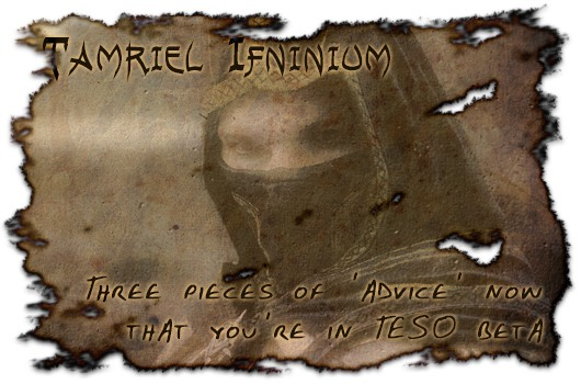 Tamriel Infinium Three pieces of 'advice' now that you're in TESO beta, yeah that's it