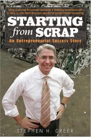 In Starting from Scrap: An Entrepreneurial Success Story, Stephen Greer recounts his experience of moving to China and starting a scrap-metal business.