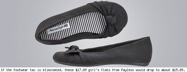 If the footwear tax is eliminated, these $17.99 girl's flats from Payless would drop to about $15.99.